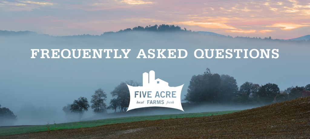Frequently Asked Questions - Five Acre Farms